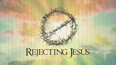 Rejecting Jesus